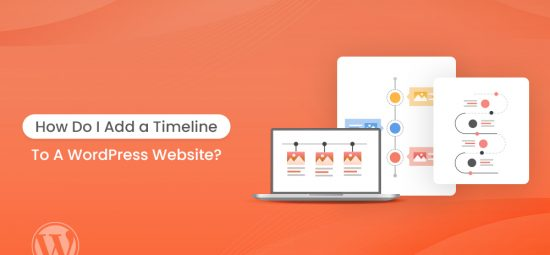 How Do I Add A Timeline To A WordPress Website? [Detailed Guide]